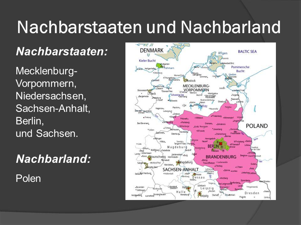 Nachbarstaaten und Nachbarland Nachbarstaaten: Mecklenburg- Vorpommern, Niedersachsen, Sachsen-Anhalt, Berlin, und Sachsen. Nachbarland: Polen