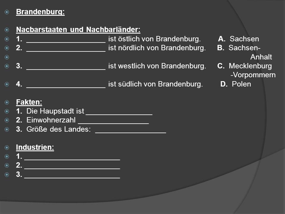 Brandenburg: Nacbarstaaten und Nachbarländer: 1. ___________________ ist östlich von Brandenburg. A. Sachsen 2. ___________________ ist nördlich von B