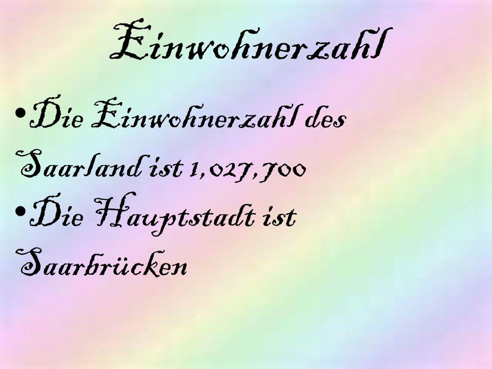 Die Einwohnerzahl des Saarland ist 1,027,700 Die Hauptstadt ist Saarbrücken Einwohnerzahl