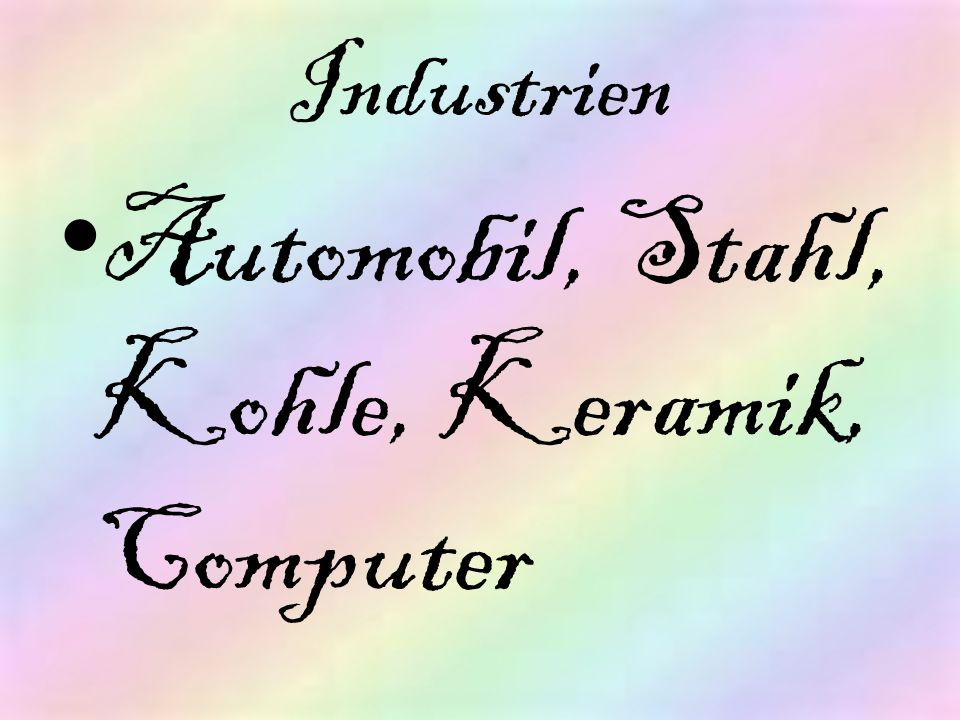 Industrien Automobil, Stahl, Kohle, Keramik, Computer