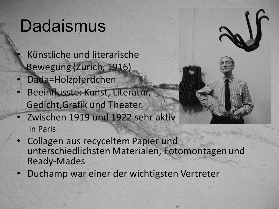 Merkmale Kubismus, Surrealismus und Dadaismus Ablehnung von Ästhetik keine Kunst, sondern die Öffentlichkeit und die Kritik provozieren Alltagsobjekte Die Zuschauer können nicht nur seine Werke beobachten sondern auch darüber nachdenken