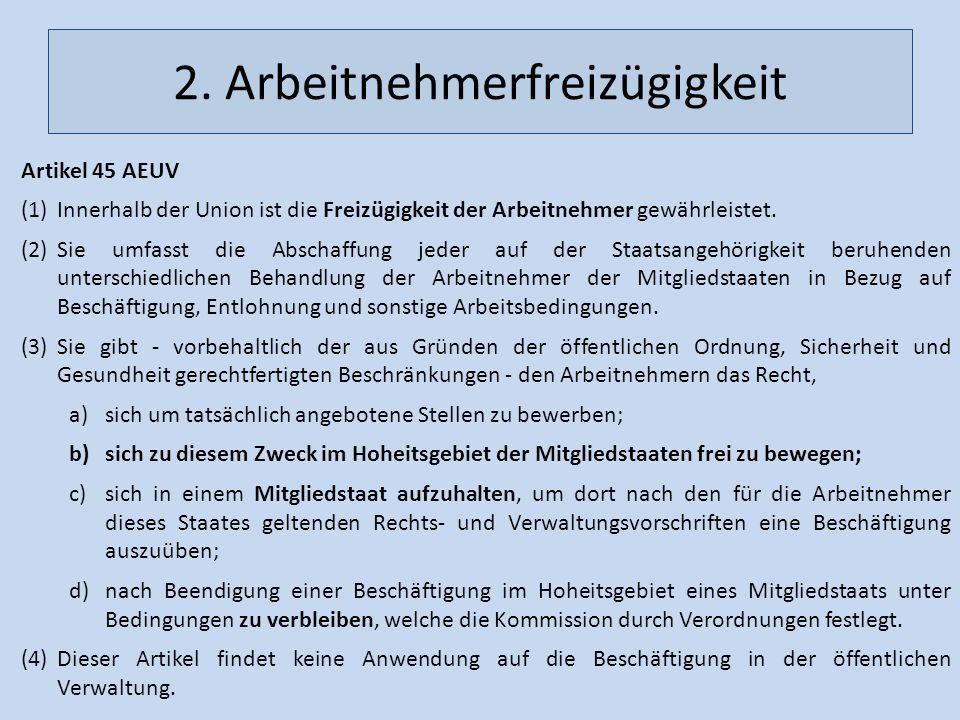 2. Arbeitnehmerfreizügigkeit Artikel 45 AEUV (1)Innerhalb der Union ist die Freizügigkeit der Arbeitnehmer gewährleistet. (2)Sie umfasst die Abschaffu