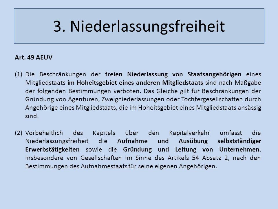 3. Niederlassungsfreiheit Art. 49 AEUV (1)Die Beschränkungen der freien Niederlassung von Staatsangehörigen eines Mitgliedstaats im Hoheitsgebiet eine