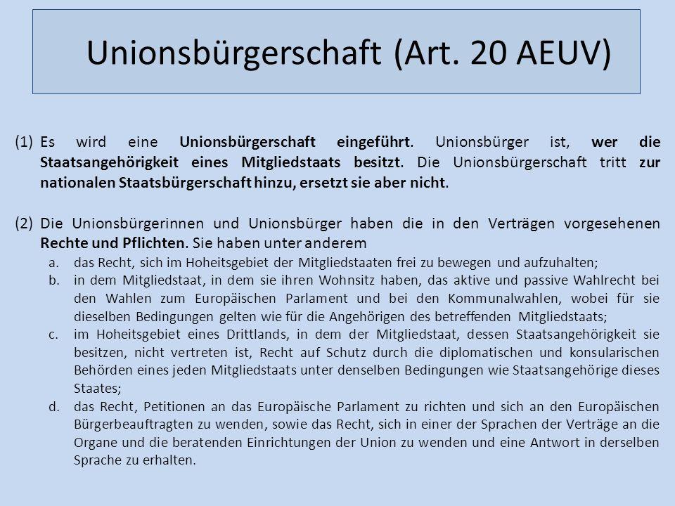 Unionsbürgerschaft (Art. 20 AEUV) (1)Es wird eine Unionsbürgerschaft eingeführt. Unionsbürger ist, wer die Staatsangehörigkeit eines Mitgliedstaats be