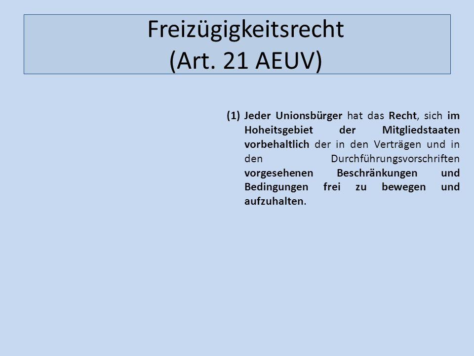 Freizügigkeitsrecht (Art. 21 AEUV) (1)Jeder Unionsbürger hat das Recht, sich im Hoheitsgebiet der Mitgliedstaaten vorbehaltlich der in den Verträgen u