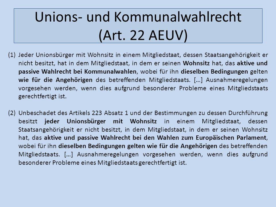 Unions- und Kommunalwahlrecht (Art. 22 AEUV) (1)Jeder Unionsbürger mit Wohnsitz in einem Mitgliedstaat, dessen Staatsangehörigkeit er nicht besitzt, h