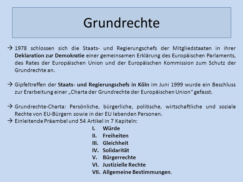 Grundrechte 1978 schlossen sich die Staats- und Regierungschefs der Mitgliedstaaten in ihrer Deklaration zur Demokratie einer gemeinsamen Erklärung de