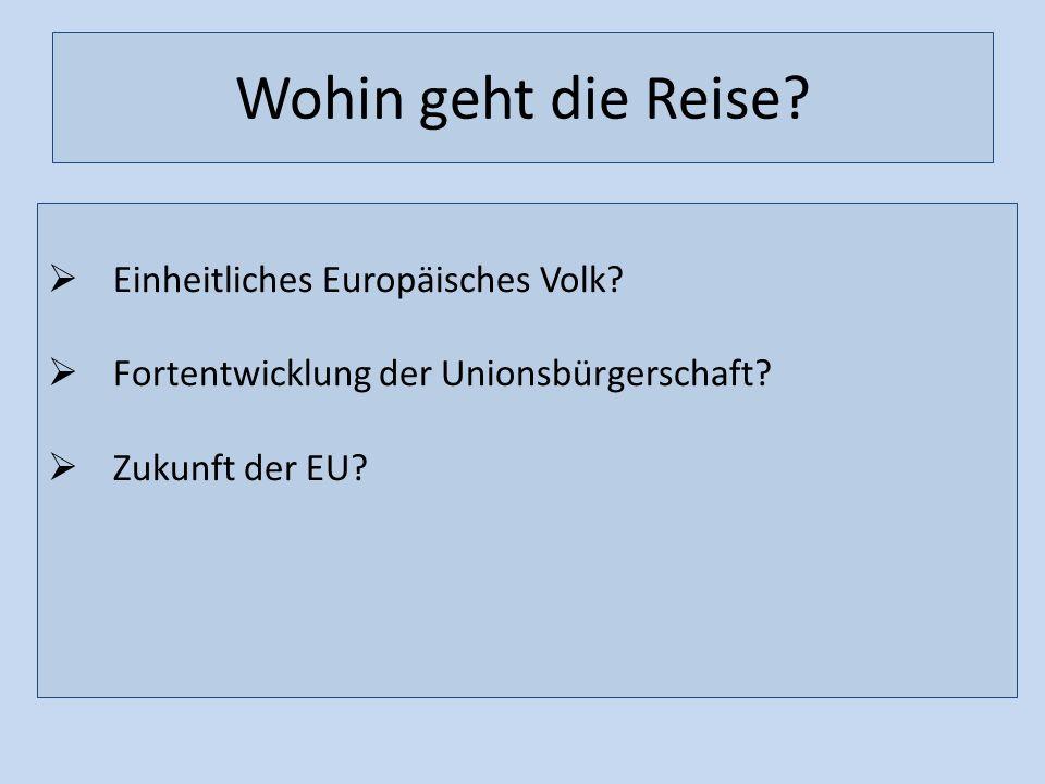 Wohin geht die Reise? Einheitliches Europäisches Volk? Fortentwicklung der Unionsbürgerschaft? Zukunft der EU?