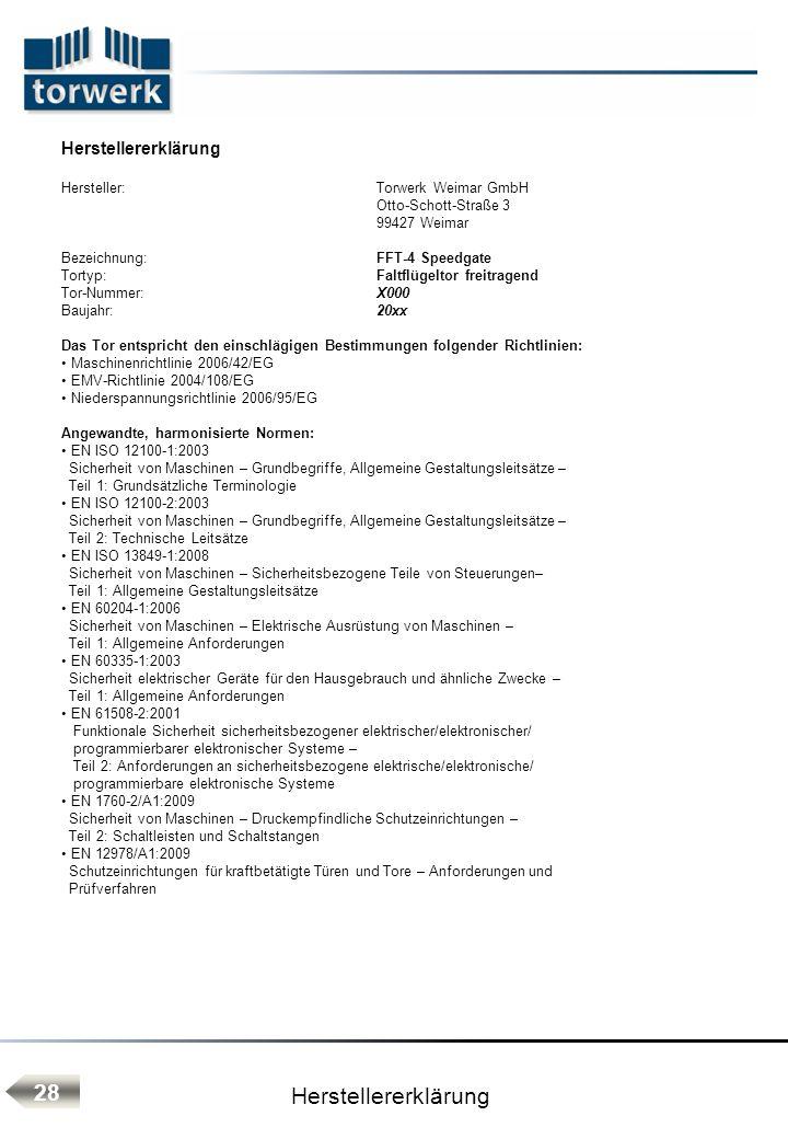 Herstellererklärung 28 Herstellererklärung Hersteller:Torwerk Weimar GmbH Otto-Schott-Straße 3 99427 Weimar Bezeichnung: FFT-4 Speedgate Tortyp:Faltfl