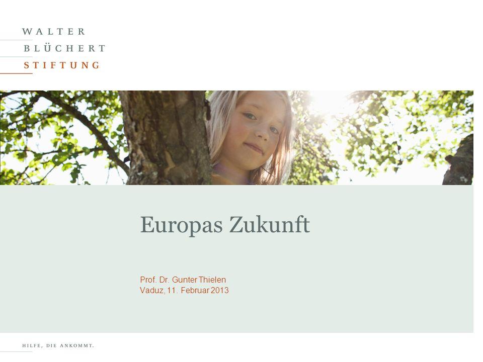 Prof. Dr. Gunter Thielen Vaduz, 11. Februar 2013 Europas Zukunft