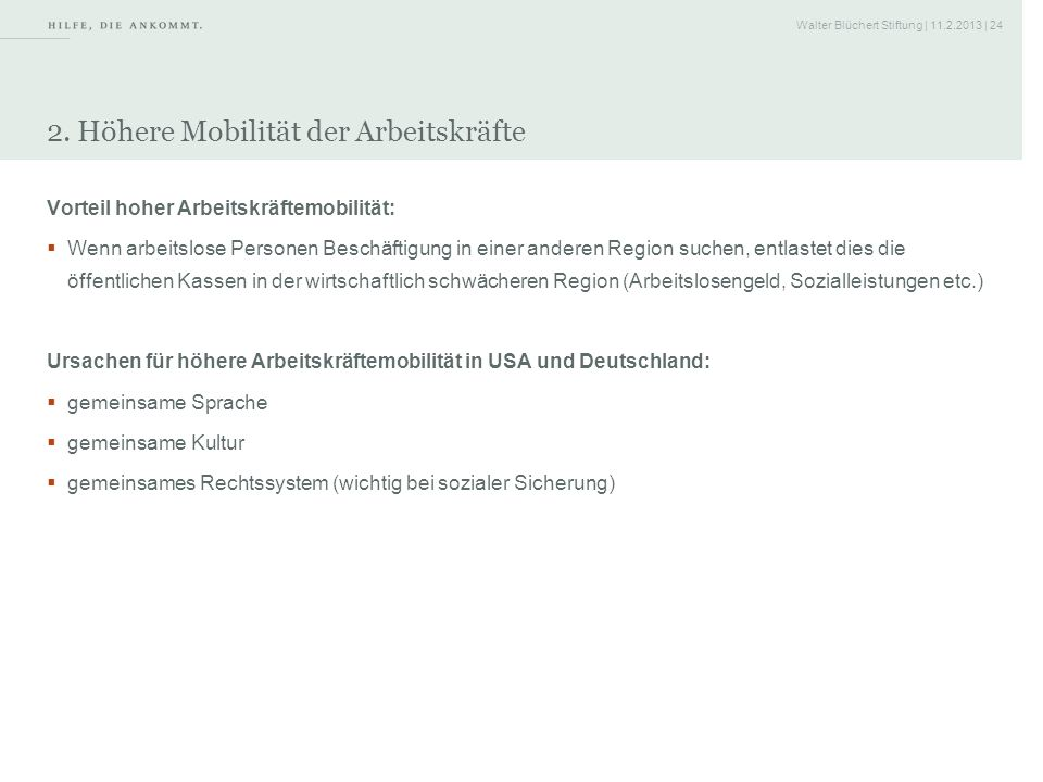 Walter Blüchert Stiftung | 11.2.2013 | 24 2. Höhere Mobilität der Arbeitskräfte Vorteil hoher Arbeitskräftemobilität: Wenn arbeitslose Personen Beschä