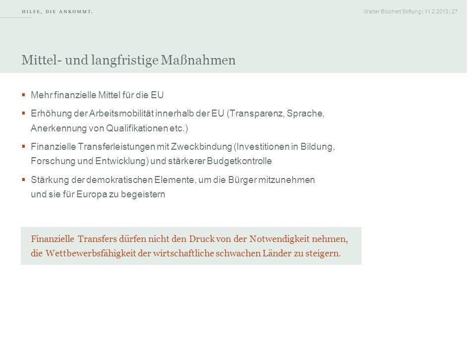 Walter Blüchert Stiftung | 11.2.2013 | 27 Mittel- und langfristige Maßnahmen Mehr finanzielle Mittel für die EU Erhöhung der Arbeitsmobilität innerhal