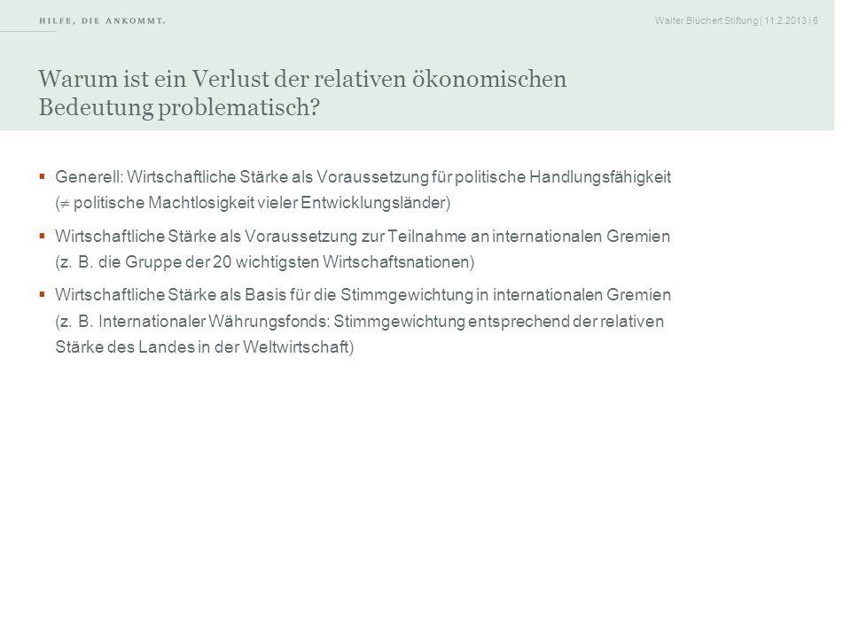 Walter Blüchert Stiftung | 11.2.2013 | 6 Warum ist ein Verlust der relativen ökonomischen Bedeutung problematisch? Generell: Wirtschaftliche Stärke al