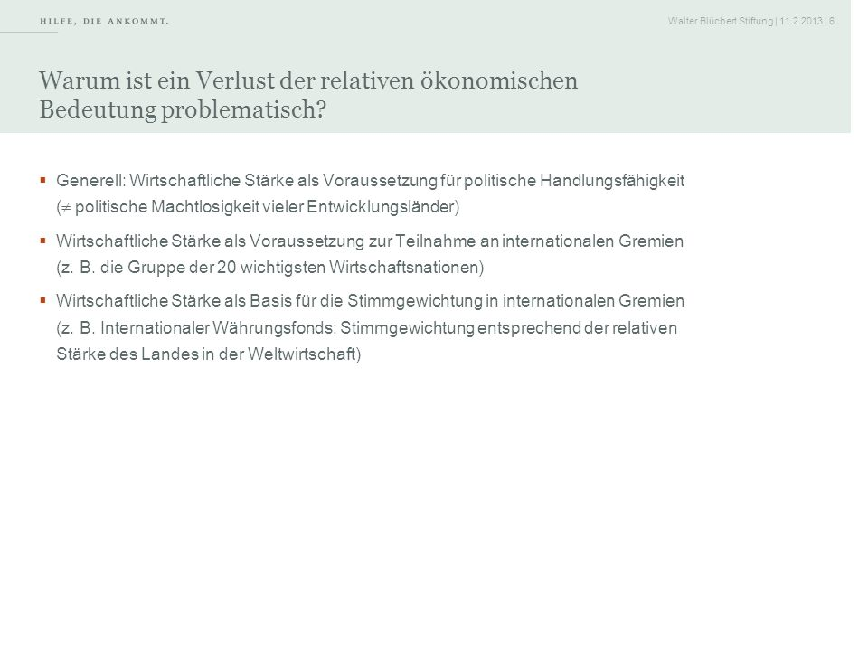 Walter Blüchert Stiftung | 11.2.2013 | 7 Thesen Nur geeint kann Europa weltpolitisch Einfluss behalten.