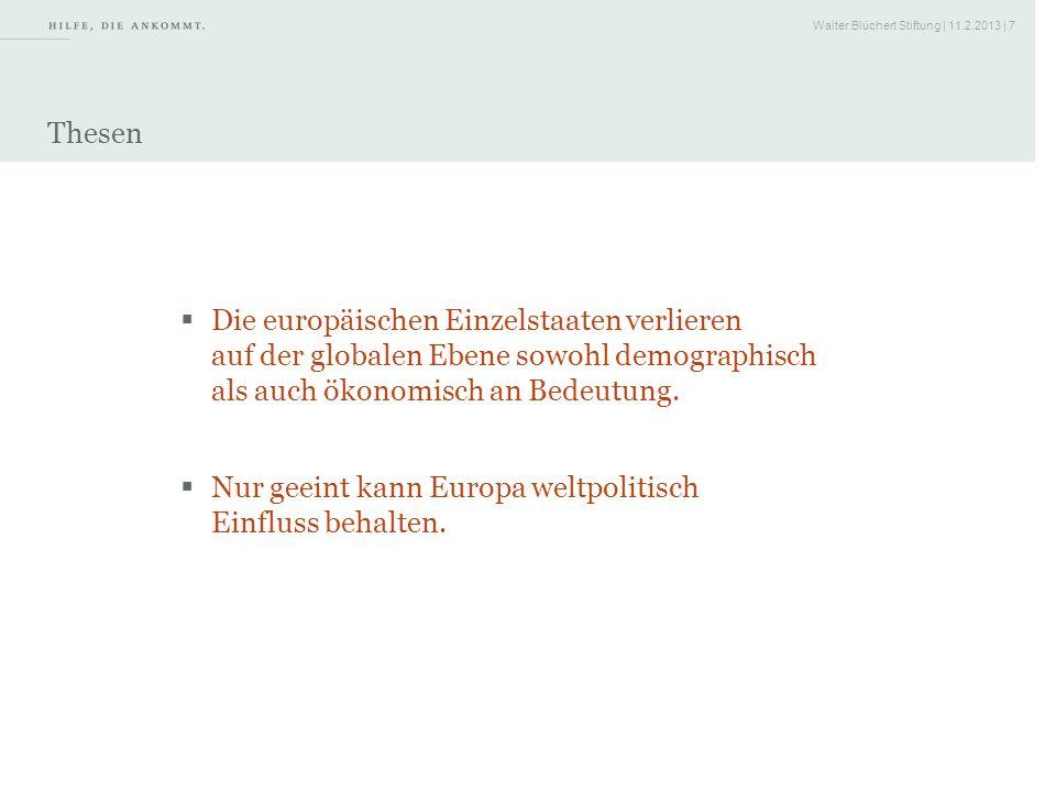 Walter Blüchert Stiftung | 11.2.2013 | 7 Thesen Nur geeint kann Europa weltpolitisch Einfluss behalten. Die europäischen Einzelstaaten verlieren auf d