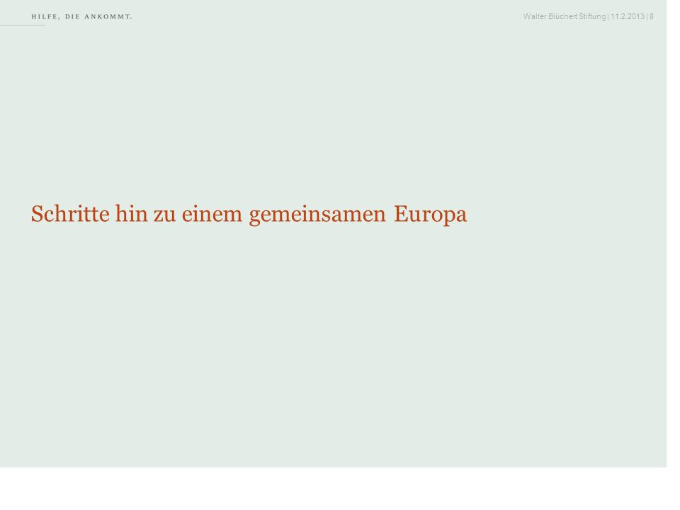 Walter Blüchert Stiftung | 11.2.2013 | 9 Erste Schritte nach dem Ende des Zweiten Weltkrieges 1952 1957 1959 Europäische Gemeinschaft für Kohle und Stahl (zollfreier Zugang zu Kohle und Stahl für die Mitgliedsländer) Gründung der Europäischen Wirtschaftsgemeinschaft Beginn des Zollabbaus innerhalb der Gemeinschaft