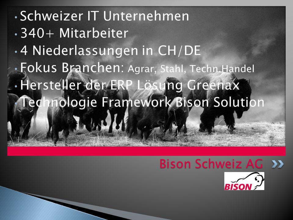 Schweizer IT Unternehmen 340+ Mitarbeiter 4 Niederlassungen in CH/DE Fokus Branchen: Agrar, Stahl, Techn.Handel Hersteller der ERP Lösung Greenax Technologie Framework Bison Solution Bison Schweiz AG