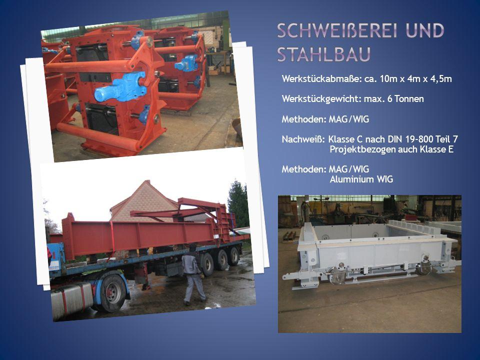 Werkstückabmaße: ca. 10m x 4m x 4,5m Werkstückgewicht: max. 6 Tonnen Methoden: MAG/WIG Nachweiß: Klasse C nach DIN 19-800 Teil 7 Projektbezogen auch K