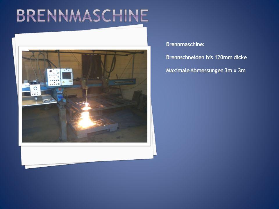 Brennmaschine: Brennschneiden bis 120mm dicke Maximale Abmessungen 3m x 3m