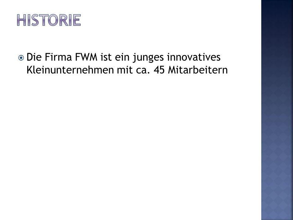 Die Firma FWM ist ein junges innovatives Kleinunternehmen mit ca. 45 Mitarbeitern
