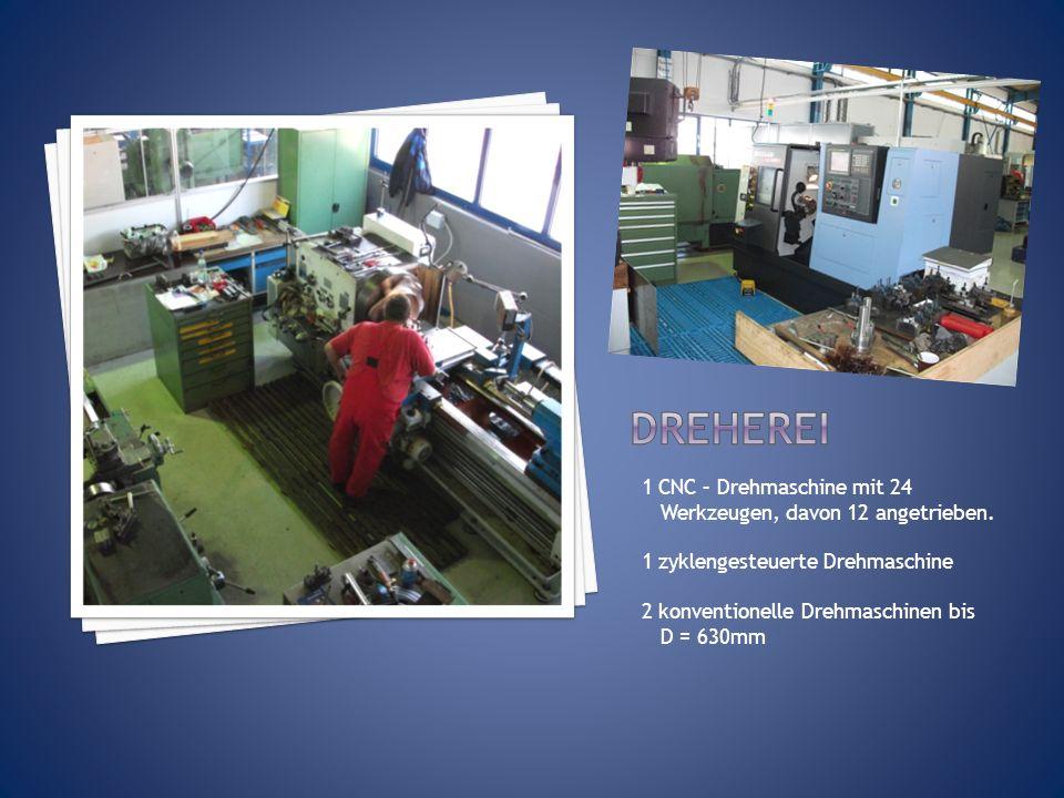 1 CNC – Drehmaschine mit 24 Werkzeugen, davon 12 angetrieben. 1 zyklengesteuerte Drehmaschine 2 konventionelle Drehmaschinen bis D = 630mm