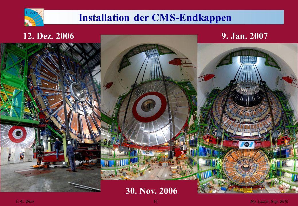 C.-E. Wulz15 Installation der CMS-Endkappen 30. Nov. 2006 9. Jan. 200712. Dez. 2006