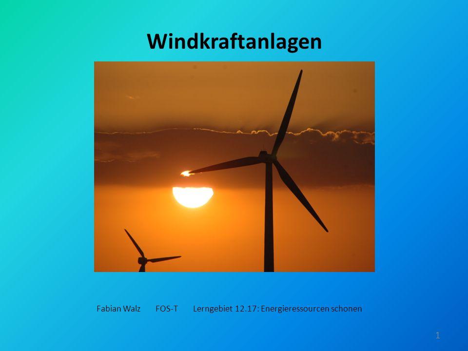 Windkraftanlagen Fabian Walz FOS-T Lerngebiet 12.17: Energieressourcen schonen 1