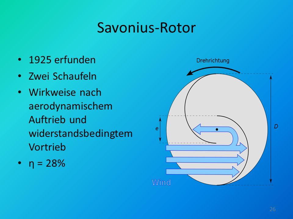 Savonius-Rotor 1925 erfunden Zwei Schaufeln Wirkweise nach aerodynamischem Auftrieb und widerstandsbedingtem Vortrieb η = 28% 26
