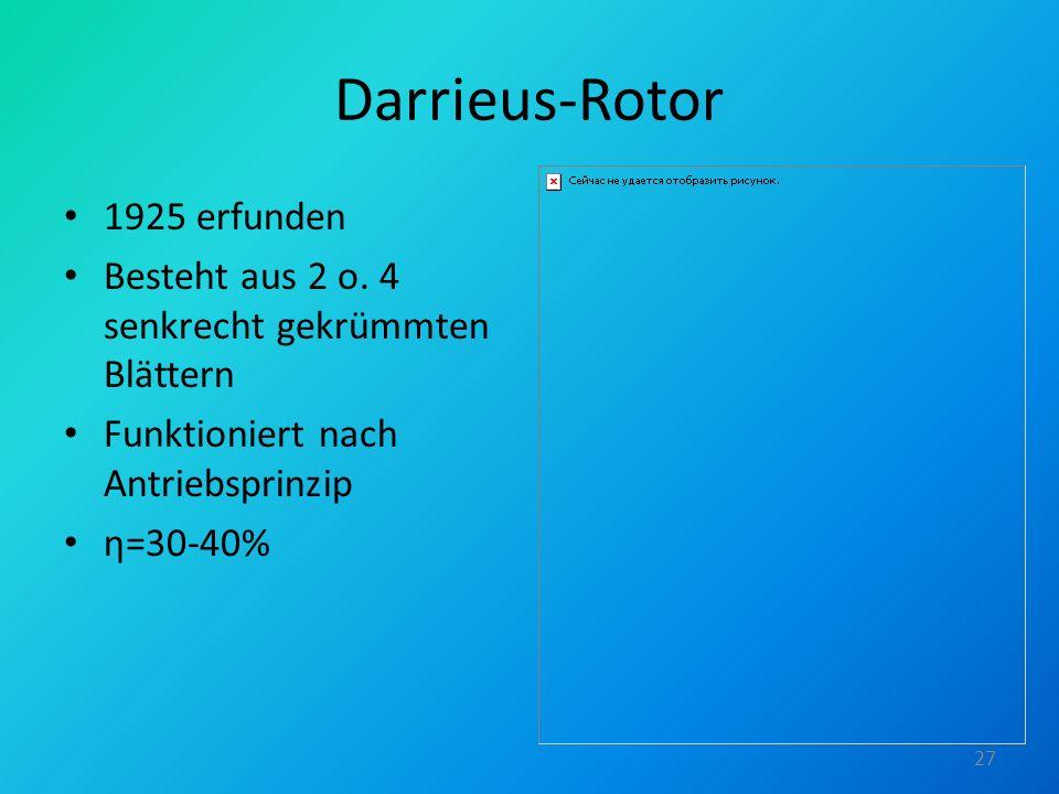 Darrieus-Rotor 1925 erfunden Besteht aus 2 o. 4 senkrecht gekrümmten Blättern Funktioniert nach Antriebsprinzip η=30-40% 27