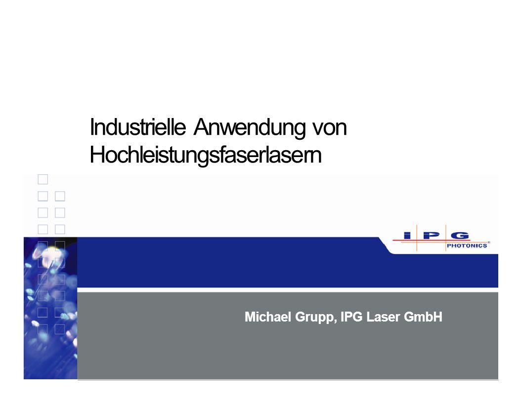 Industrielle Anwendung von Hochleistungsfaserlasern Michael Grupp, IPG Laser GmbH