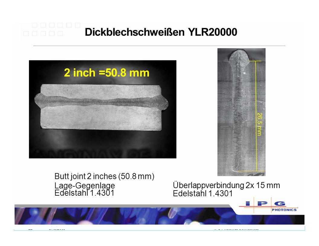 225/13/2008IPG Photonics Confidential Dickblechschweißen YLR20000 Butt joint 2 inches (50.8 mm) Lage-Gegenlage Edelstahl 1.4301 Überlappverbindung 2x 15 mm Edelstahl 1.4301 2 inch =50.8 mm