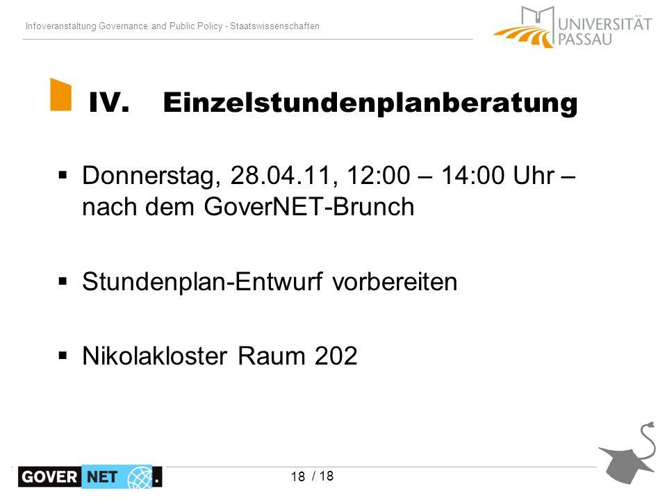 Infoveranstaltung Governance and Public Policy - Staatswissenschaften / 18 18 IV.Einzelstundenplanberatung Donnerstag, 28.04.11, 12:00 – 14:00 Uhr – n