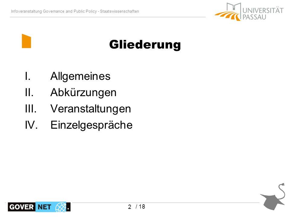 Infoveranstaltung Governance and Public Policy - Staatswissenschaften / 18 2 I.Allgemeines II.Abkürzungen III.Veranstaltungen IV.Einzelgespräche Gliederung
