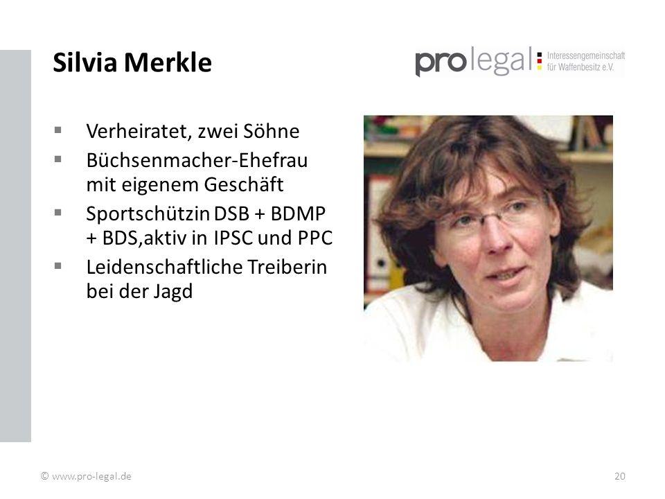 Silvia Merkle Verheiratet, zwei Söhne Büchsenmacher-Ehefrau mit eigenem Geschäft Sportschützin DSB + BDMP + BDS,aktiv in IPSC und PPC Leidenschaftliche Treiberin bei der Jagd © www.pro-legal.de20