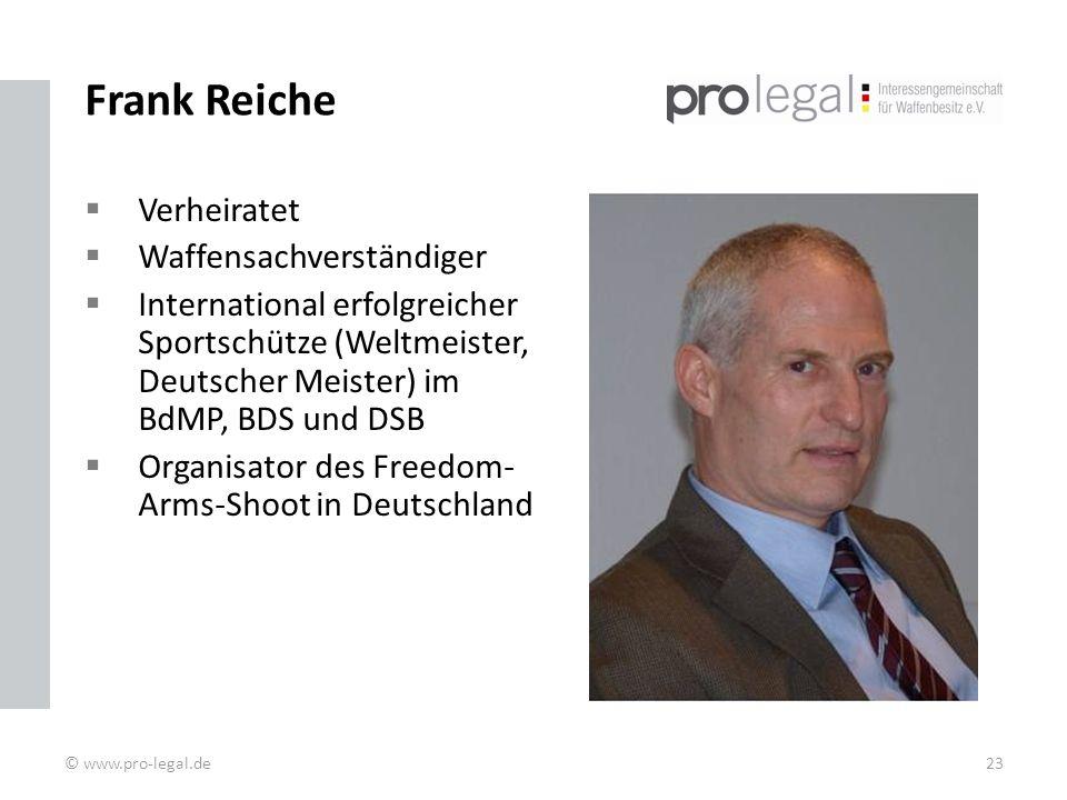 Frank Reiche Verheiratet Waffensachverständiger International erfolgreicher Sportschütze (Weltmeister, Deutscher Meister) im BdMP, BDS und DSB Organisator des Freedom- Arms-Shoot in Deutschland © www.pro-legal.de23