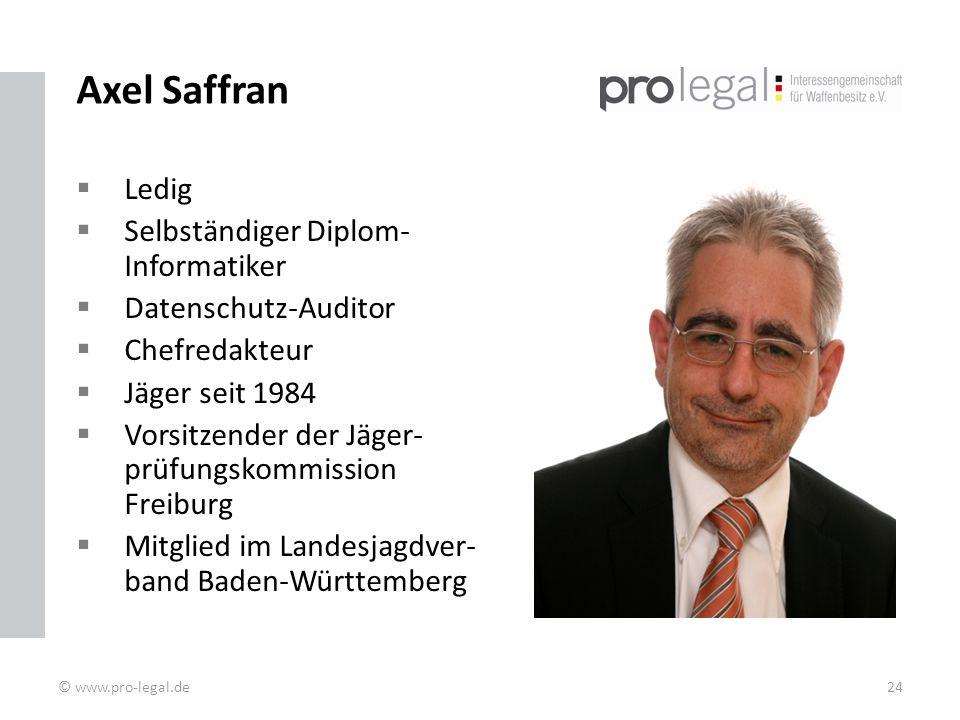Axel Saffran Ledig Selbständiger Diplom- Informatiker Datenschutz-Auditor Chefredakteur Jäger seit 1984 Vorsitzender der Jäger- prüfungskommission Freiburg Mitglied im Landesjagdver- band Baden-Württemberg © www.pro-legal.de24