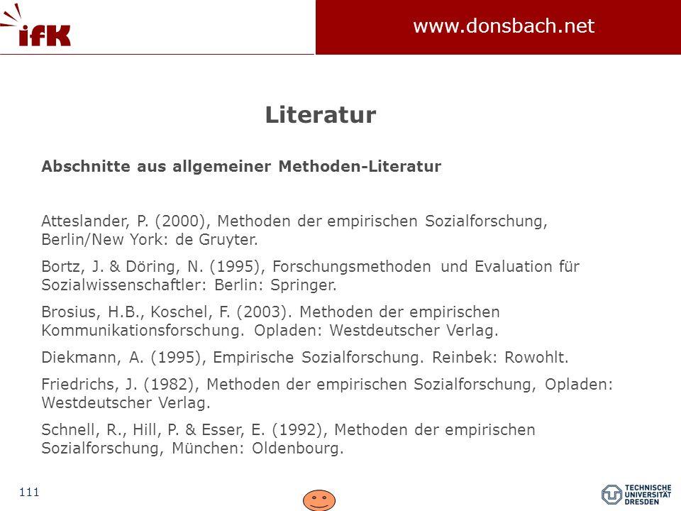 111 www.donsbach.net Abschnitte aus allgemeiner Methoden-Literatur Atteslander, P. (2000), Methoden der empirischen Sozialforschung, Berlin/New York: