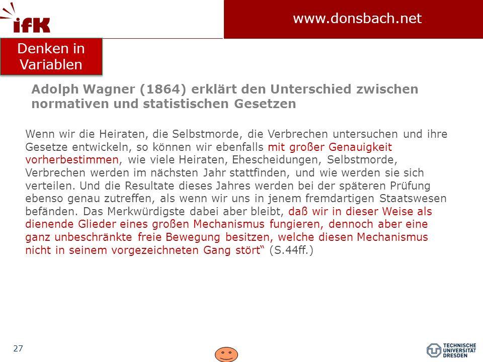 27 www.donsbach.net Wenn wir die Heiraten, die Selbstmorde, die Verbrechen untersuchen und ihre Gesetze entwickeln, so können wir ebenfalls mit großer