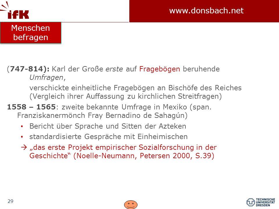 29 www.donsbach.net (747-814): Karl der Große erste auf Fragebögen beruhende Umfragen, verschickte einheitliche Fragebögen an Bischöfe des Reiches (Ve