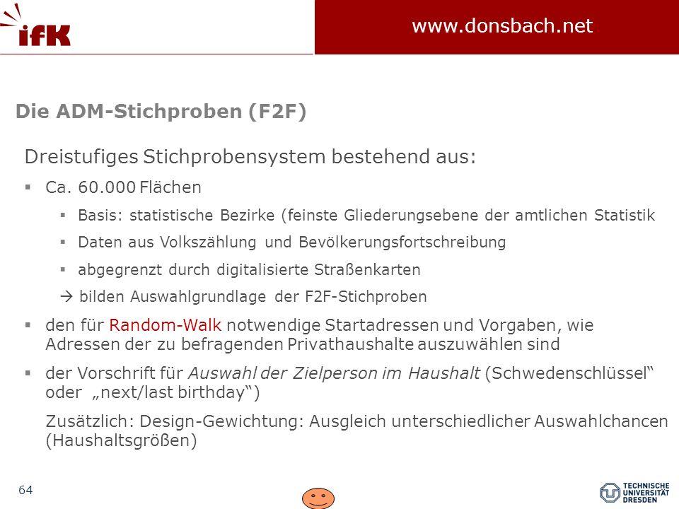 64 www.donsbach.net Dreistufiges Stichprobensystem bestehend aus: Ca. 60.000 Flächen Basis: statistische Bezirke (feinste Gliederungsebene der amtlich