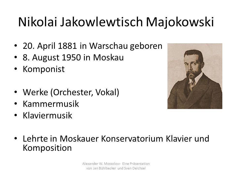 Nikolai Jakowlewtisch Majokowski 20. April 1881 in Warschau geboren 8. August 1950 in Moskau Komponist Werke (Orchester, Vokal) Kammermusik Klaviermus