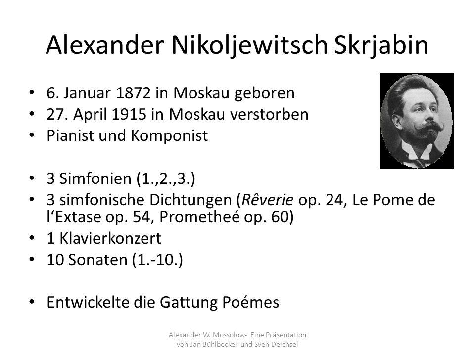 Alexander Nikoljewitsch Skrjabin 6. Januar 1872 in Moskau geboren 27. April 1915 in Moskau verstorben Pianist und Komponist 3 Simfonien (1.,2.,3.) 3 s
