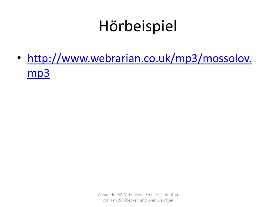 Hörbeispiel http://www.webrarian.co.uk/mp3/mossolov. mp3 http://www.webrarian.co.uk/mp3/mossolov. mp3 Alexander W. Mossolow- Eine Präsentation von Jan