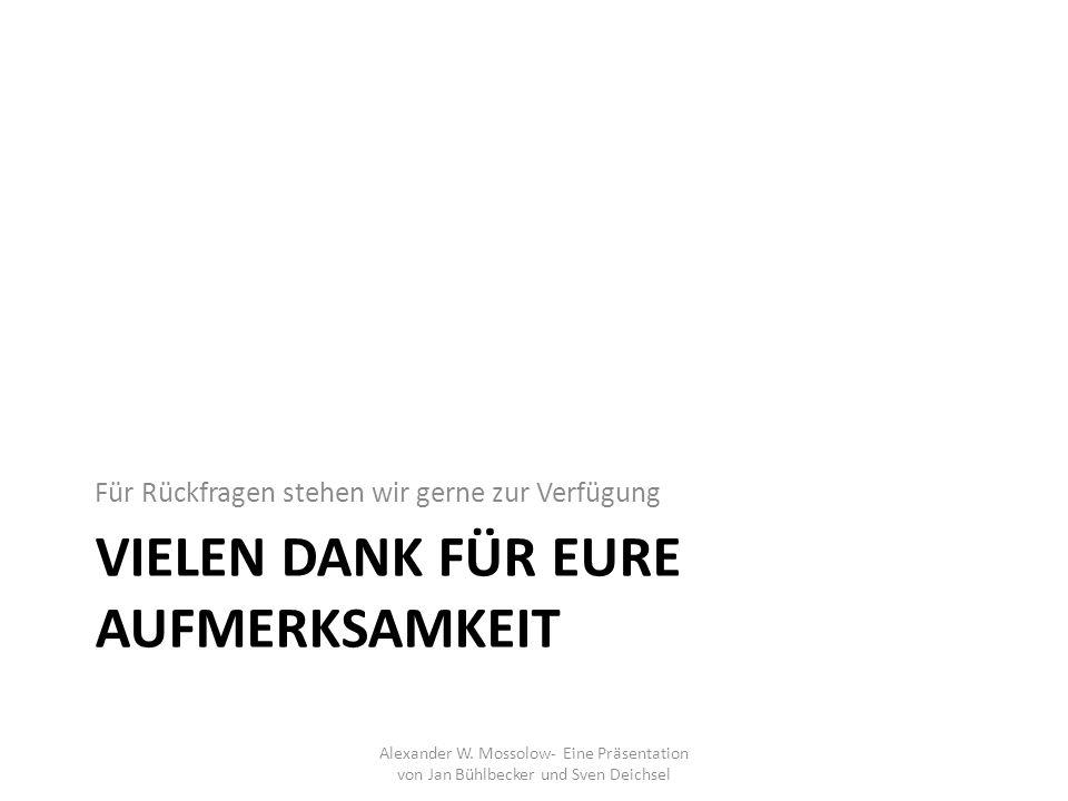 VIELEN DANK FÜR EURE AUFMERKSAMKEIT Für Rückfragen stehen wir gerne zur Verfügung Alexander W. Mossolow- Eine Präsentation von Jan Bühlbecker und Sven