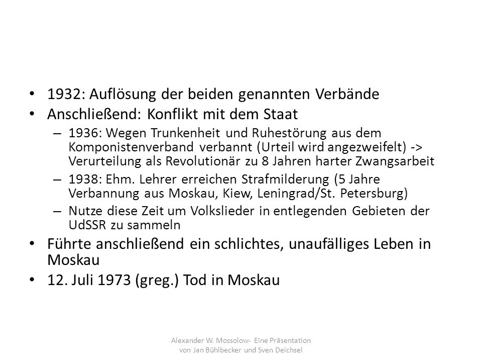 1932: Auflösung der beiden genannten Verbände Anschließend: Konflikt mit dem Staat – 1936: Wegen Trunkenheit und Ruhestörung aus dem Komponistenverban