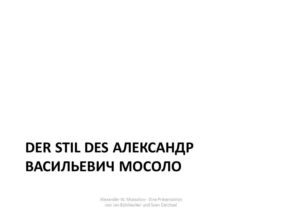 Stil Spätromantische Prägung mit Einflüssen von Skrjabins Entwickelte ab 1920 einen neuartigen Stil – Konstruktivistisch – Antiromantisch – Antiemotional – Radikal/Provozieren Meidet Wohlklang Unkonventionell Alexander W.