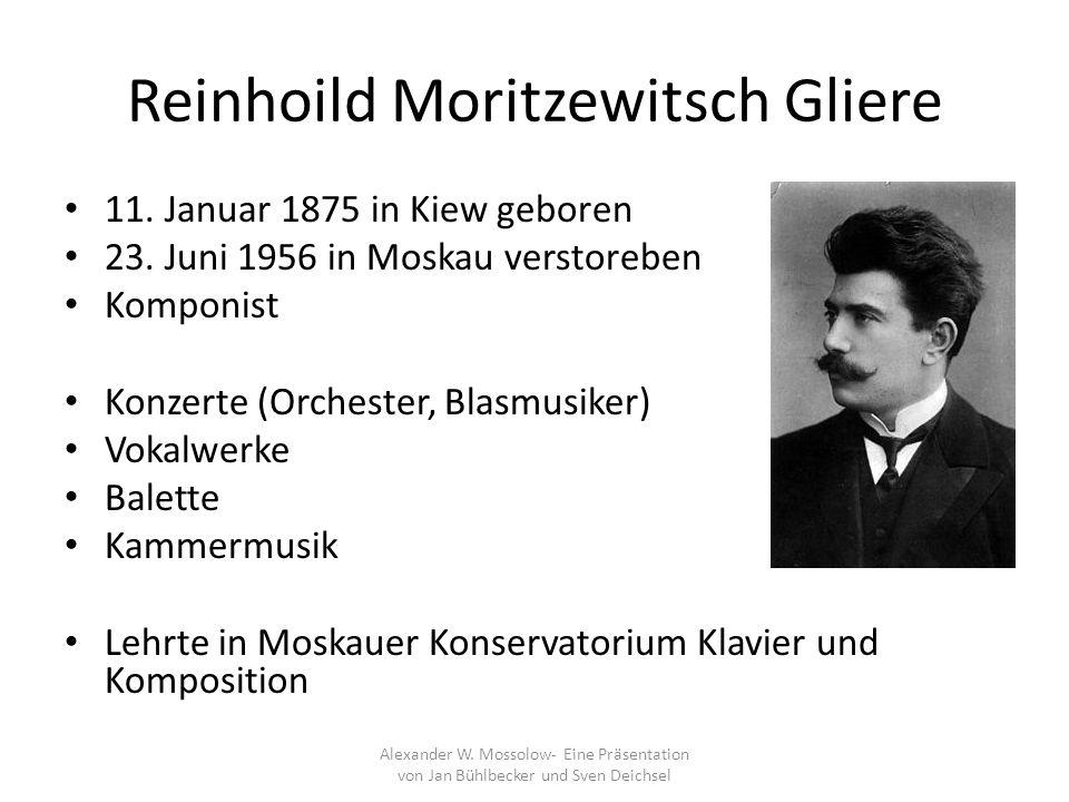 Reinhoild Moritzewitsch Gliere 11. Januar 1875 in Kiew geboren 23. Juni 1956 in Moskau verstoreben Komponist Konzerte (Orchester, Blasmusiker) Vokalwe