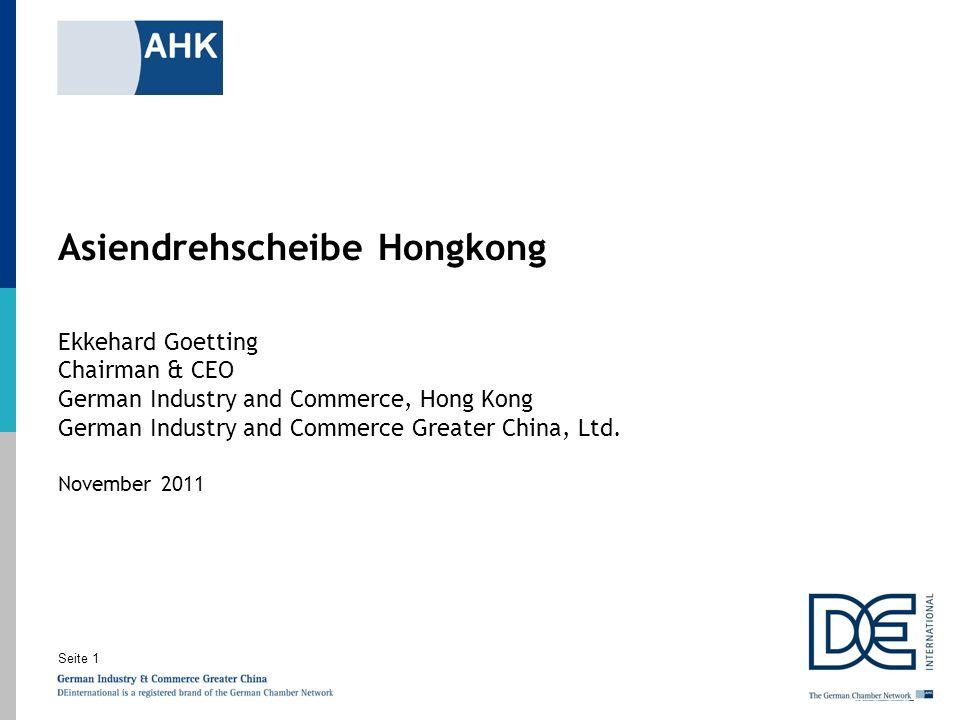 Seite 1 Asiendrehscheibe Hongkong Ekkehard Goetting Chairman & CEO German Industry and Commerce, Hong Kong German Industry and Commerce Greater China,