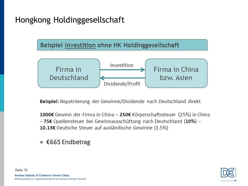 Seite 15 Hongkong Holdinggesellschaft Firma in Deutschland Firma in China bzw. Asien Investition Dividende/Profit Beispiel: Repatriierung der Gewinne/