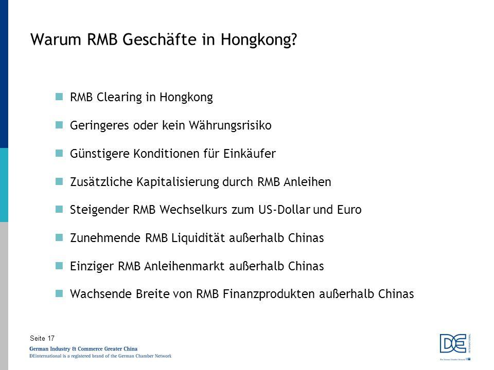 Seite 17 Warum RMB Geschäfte in Hongkong? RMB Clearing in Hongkong Geringeres oder kein Währungsrisiko Günstigere Konditionen für Einkäufer Zusätzlich